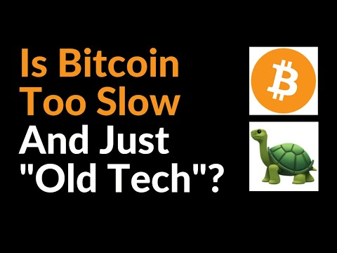 """Is Bitcoin Too Slow And Just """"Old Tech""""?"""