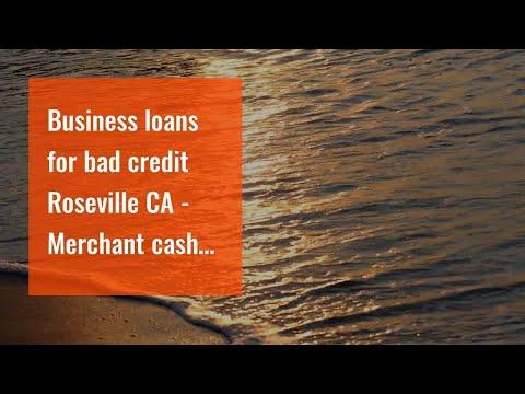 Business loans for bad credit   Roseville CA -  Merchant cash advance lenders