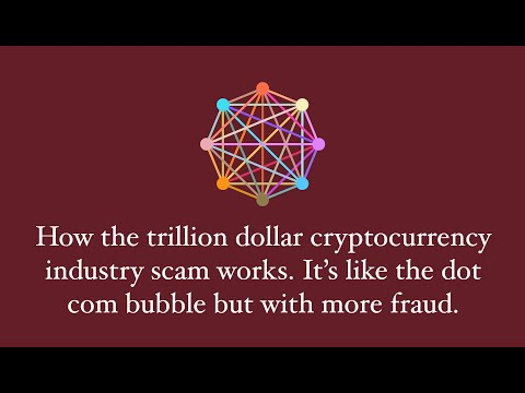 How the trillion dollar cryptocurrency scam works. It's like the dot com bubble but more fraud.
