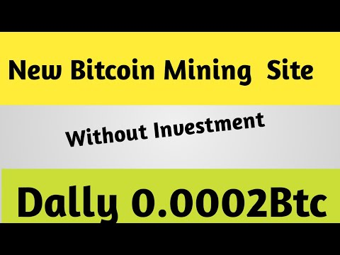 New Bitcoin Mining Site without investment dally 0.0002 btc free