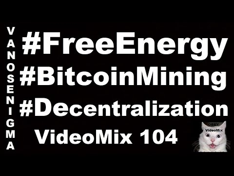 VideoMix 104 Free Energy Bitcoin Mining Decentralization‬‬‪ Security P2P‬‬ Magnetism FE Flat Earth‬‬